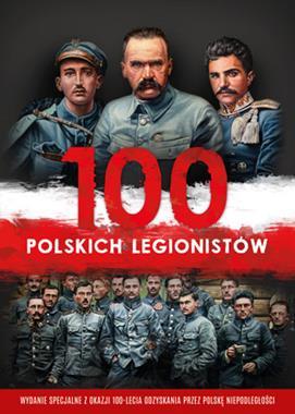 100 polskich legionistów (J.Kępa I.Korpyś)