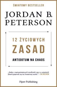 12 życiowych zasad Antidotum na chaos (J.B.Peterson)
