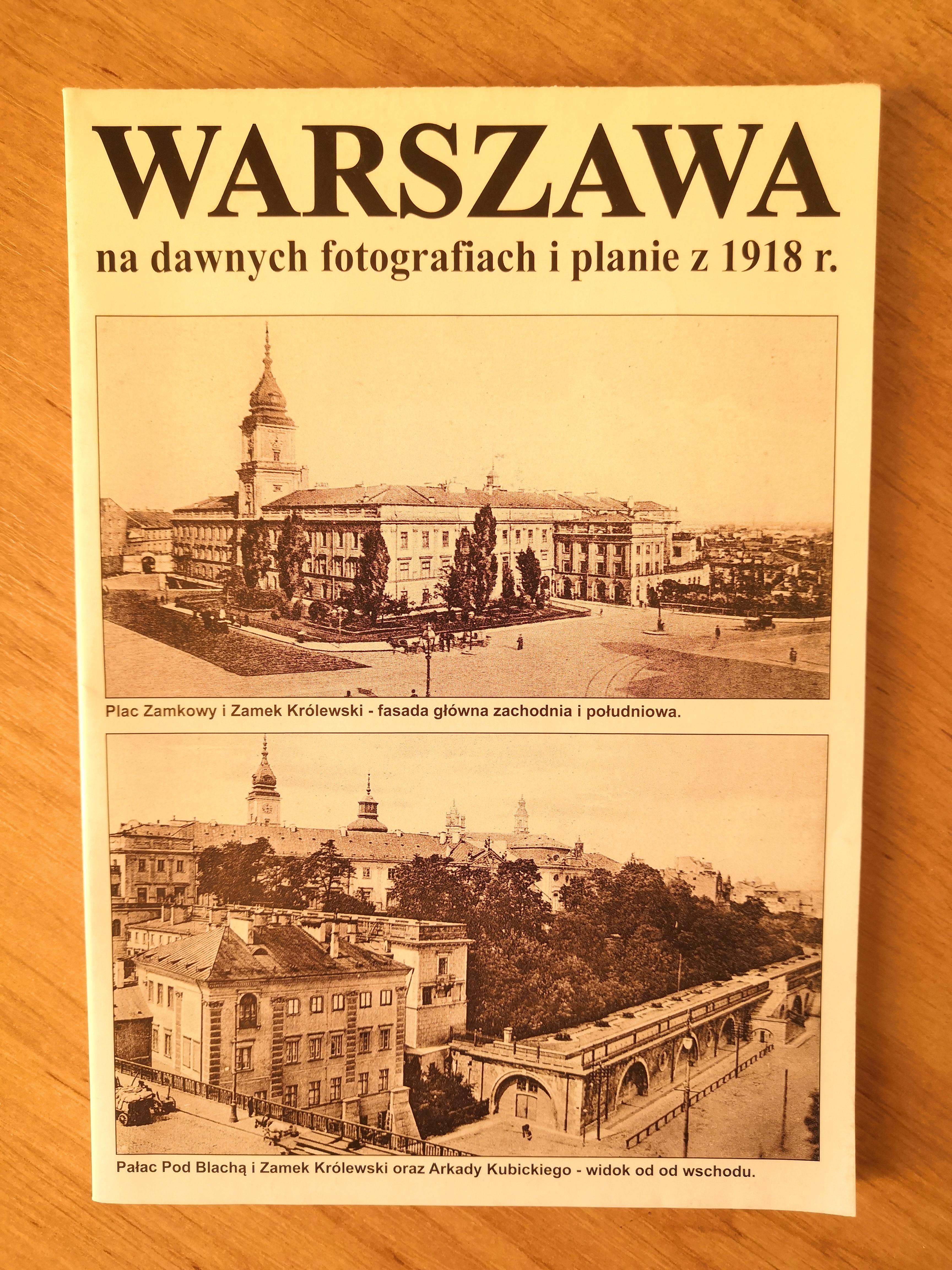 Warszawa na dawnych fotografiach i planie z 1918 r. (J.A.Krawczyk)