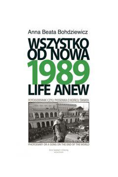 1989 Wszystko od nowa Fotodziennik czyli piosenka o końcu świata (A.B.Bohdziewicz)