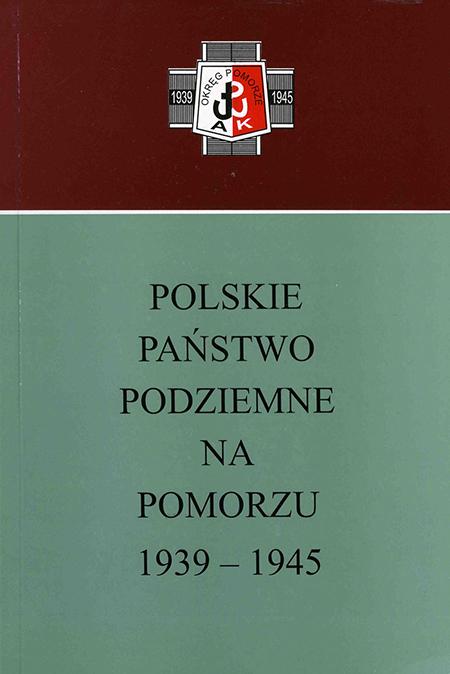 Polskie Państwo Podziemne na Pomorzu 1939-45 (red.G.Górski)