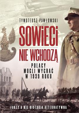 Sowieci nie wchodzą Polacy mogli wygrać w 1939 roku (T.Pawłowski)