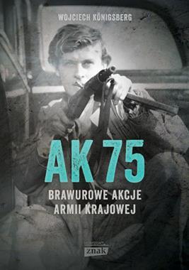 AK 75 Brawurowe akcje Armii Krajowej (W.Konigsberg)