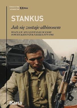 Jak się zostaje albinosem Wojna w Afganistanie 1979-81 (Z.Stankus)