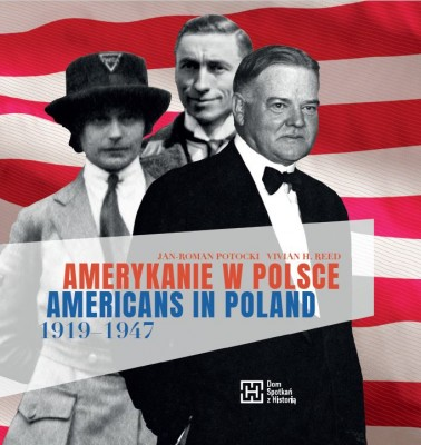 Amerykanie w Polsce / Americans in Poland 1919-1947 (J.R.Potocki V.H.Reed)