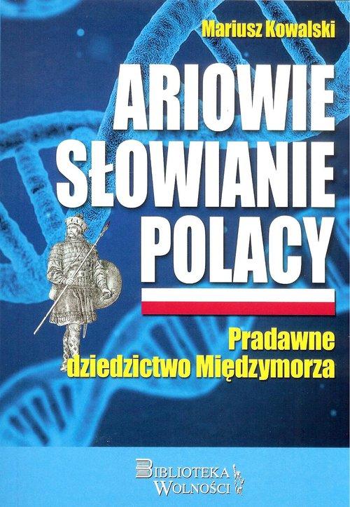 Ariowie Słowianie Polacy Pradawne dziedzictwo Międzymorza (M.Kowalski)
