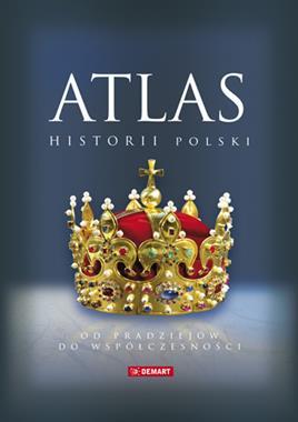 Atlas historii Polski Od pradziejów do współczesności (B.Jankowiak-Konik M.Wieczorek)