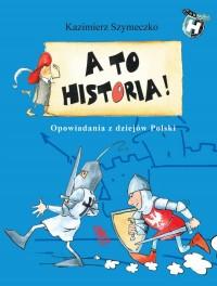 A to historia ! Opowiadania z dziejów Polski (K.Szymeczko)