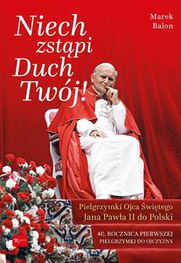 Niech zstąpi Duch Twój Pilegrzymki Ojca Świętego Jana Pawła II do Polski (M.Balon)