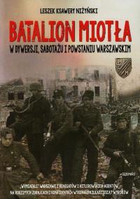 """Batalion """"Miotła"""" W dywersji, sabotażu i Powstaniu Warszawskim (L.K.Niżyński)"""