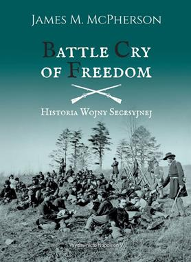 Battle Cry of Freedom Historia Wojny Secesyjnej (J.M.McPherson)