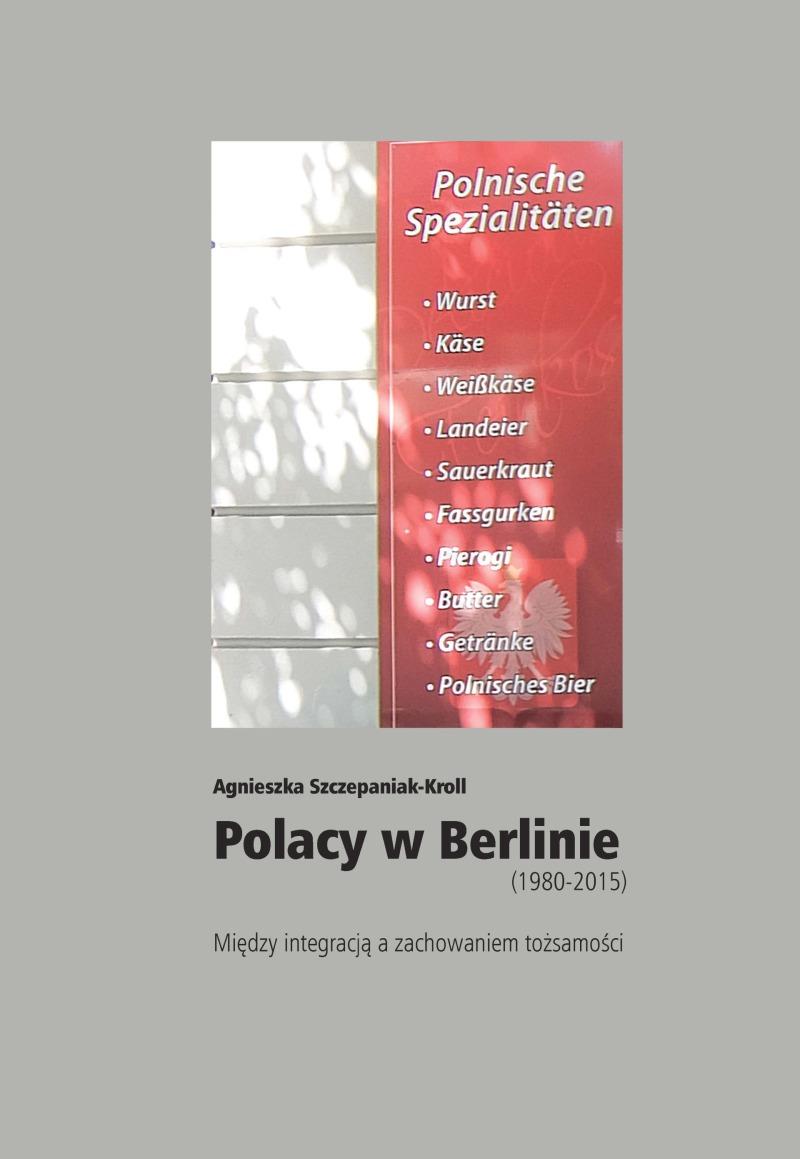 Polacy w Berlinie (1980-2015)(A.Szczepaniak-Kroll)