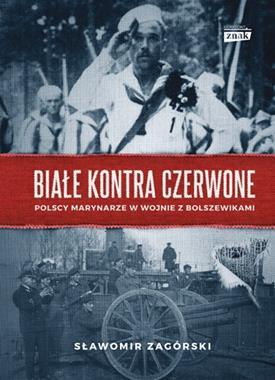 Białe kontra czerwone Polscy marynarze w wojnie z bolszewikami (S.Zagórski)