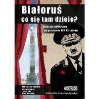 Białoruś Co się tam dzieje ? Sytuacja polityczna na przełomie XX i XXI w. (red.A.Meller)