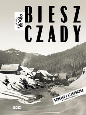 Bieszczady Gorgany i Czarnohora w starej fotografii Foto Retro (R.Bańkosz J.Łoziński)