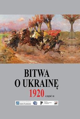 Bitwa o Ukrainę 1920 Część 2 (red.G.Nowik J.S.Tym)