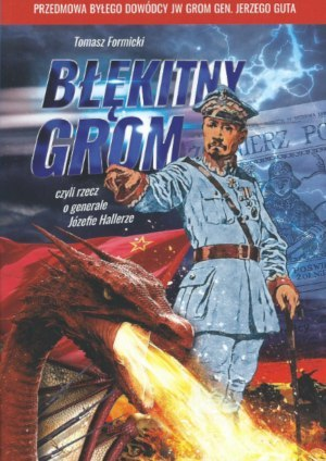 Błękitny Grom czyli rzecz o generale Józefie Hallerze (T.Formicki)