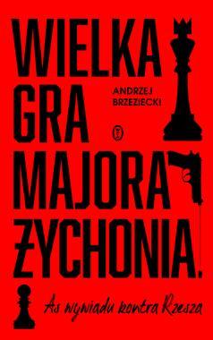 Wielka gra majora Żychonia As wywiadu konta Rzesza (A.Brzeziecki)