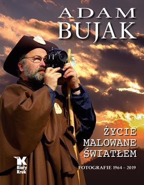 Adam Bujak Życie malowane światłem Fotografie 1964-2019 (red.L.Sosnowski)