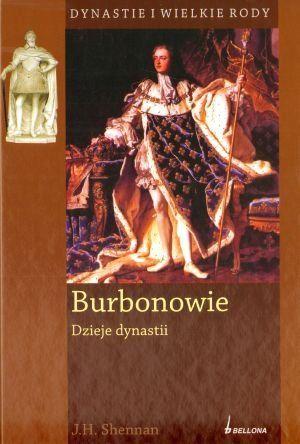 Burbonowie Dzieje dynastii (J.H.Shennan)