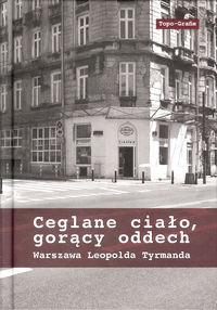 Ceglane ciało, gorący oddech Warszawa Leopolda Tyrmanda (opr.zbiorowe)