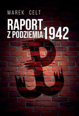 Raport z Podziemia 1942 (M.Celt)