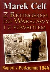 Z Retingerem do Warszawy i z powrotem Raport z Podziemia 1944 (M.Celt)