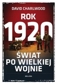 Rok 1920 Świat po Wielkiej Wojnie (D.Charlwood)