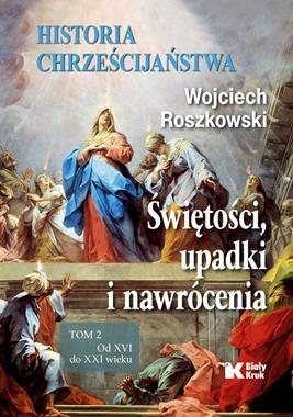 Historia chrześcijaństwa T.2 Od XVI do XXI wieku (W.Roszkowski)