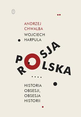 Polska Rosja Historia obsesji, obsesja historii (A.Chwalba W.Harpula)
