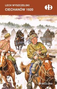 Ciechanów 1920 Historyczne Bitwy (L.Wyszczelski)