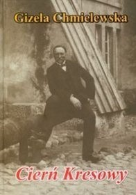 Cierń Kresowy Opowieść o Edwardzie Woyniłłowiczu (G.Chmielewska)