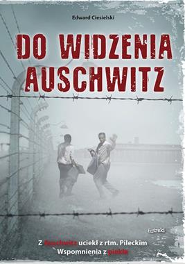 Do widzenia Auschwitz Ucieczka z rtm. Pileckim (E.Ciesielski)