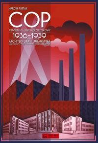 COP Centralny Okręg Przemysłowy 1936-1939 (M.Furtak)