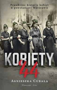 Kobiety 44 Prawdziwe historie kobiet w powstańczej Warszawie (A.Cubała)