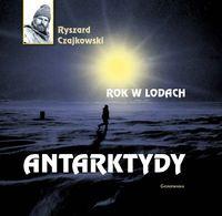Rok w lodach Antarktydy (R.Czajkowski)