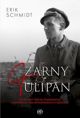 Czarny Tulipan Życie i mit Ericha Hartmanna As myśliwski Luftwaffe (E.Schmidt)