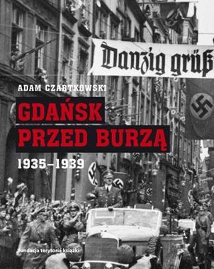 Gdańsk przed Burzą 1935-1939 (A.Czartkowski)