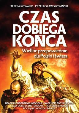Czas dobiega końca  Wielkie przepowiednie dla Polski i świata (T.Kowalik P.Słowiński)