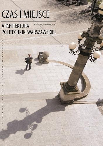 Czas i miejsce Architektura Politechniki Warszawskiej (A.A.Wagner)