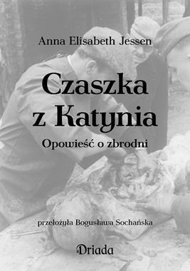 Czaszka z Katynia Opowieść o zbrodni (A.E.Jessen)