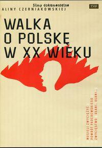 Walka o Polskę w XX wieku DVD (A.Czerniakowska)
