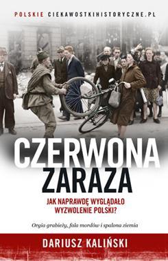 Czerwona zaraza Jak naprawdę wyglądało wyzwolenie Polski ? pocket (D.Kaliński)