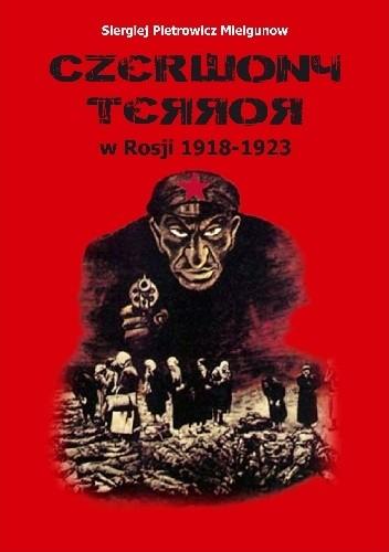 Czerwony Terror w Rosji 1918-1923 (S.P.Mielgunow)