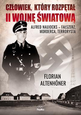 Człowiek, który rozpętał II wojnę światową Alfred Naujocks (F.Altenhoner)