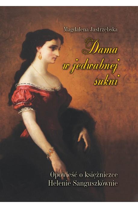 Dama w jedwabnej sukni Opowieść o księżniczce Helenie Sanguszkównie (M.Jastrzębska)