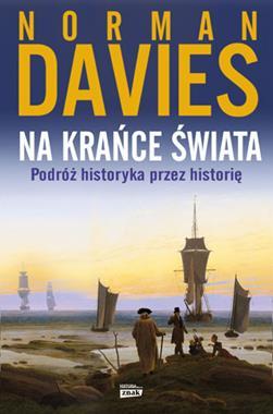 Na krańce świata Podróż historyka przez historię (N.Davies)