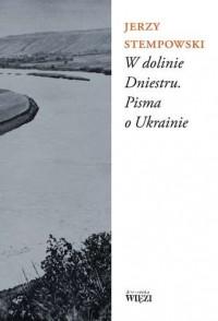 W dolinie Dniestru Pisma o Ukrainie (J.Stempowski)