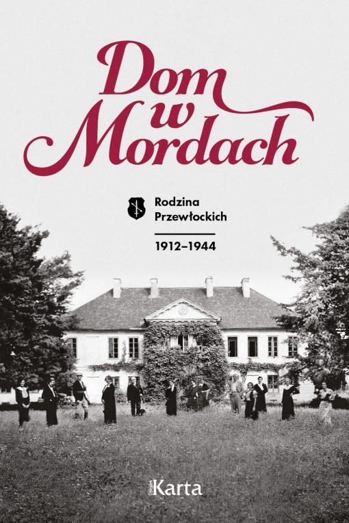 Dom w Mordach Rodzina Przewłockich 1912-1944 (opr.zbiorowe)