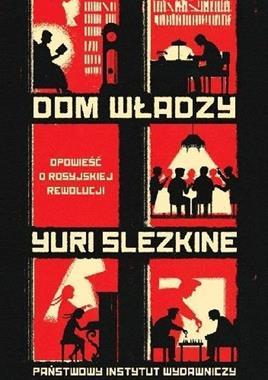Dom władzy Opowieść o rosyjskiej rewolucji T.1/3 (Y.Slezkine)